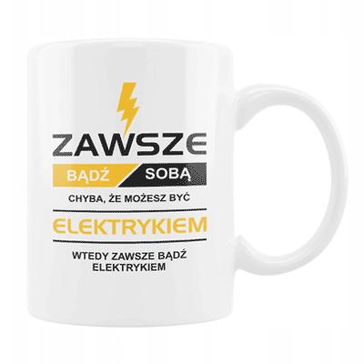 kubek zawsze bądź sobą chyba że możesz być elektrykiem, wtedy zawsze bądź elektykiem